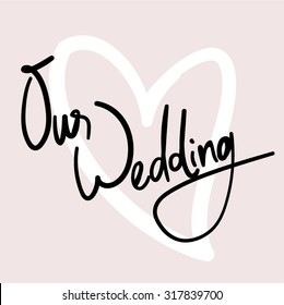 Our Wedding. Hand Written Vector Text. Black Brush on Pink Background.