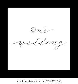 our wedding  postcard. Wedding phrase. Ink illustration. Modern brush calligraphy. Isolated on white background.