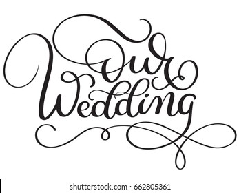 Our wedding words on white background. Hand drawn Calligraphy lettering Vector illustration EPS10