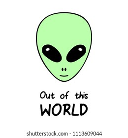 Out of this world, alien vector head with quote. Simple green alien with writing.
