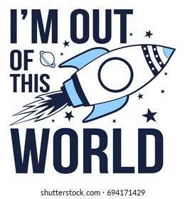 I'm out of the world slogan and spaceship illustration vector.