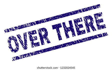 OVER THERE seal watermark with distress style. Blue vector rubber print of OVER THERE caption with unclean texture. Text caption is placed between parallel lines.