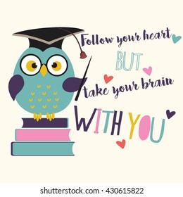 Owl with book and graduation cap.Inspirational motivational quote ,, follow your heart but take your brain with,,