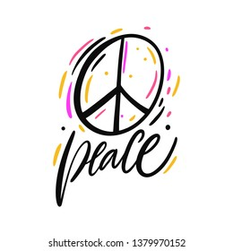 Pacifist sign, peace hippie symbol. Hand drawn vector lettering. Isolated on white background. Motivation phrase. Design for poster, banner, card, sticker.