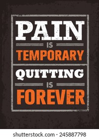 Pain Is Temporary, Quitting Is Forever. Workout and Fitness Motivation Quote. Creative Vector Typography Grunge Poster Concept