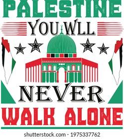Palestine you will never walk alone - Save Gaza, save Palestine vector background, typography slogan  t-shirt design.