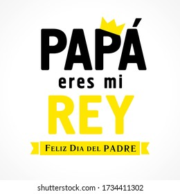 Papa eres mi Rey & Feliz dia del Padre Spanish lettering, translate: Dad you are my king, Happy fathers day. Father day vector illustration with text, crown & yellow ribbon