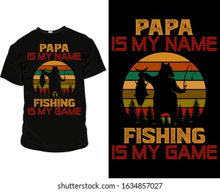 Papa is my name fishing is my game- Fishing t shirt design vector