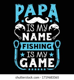 Papa is my name fishing is my game - Fishing t shirts design,Vector graphic, typographic poster or t-shirt