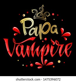 Papa Vampire quote. Hand drawn modern calligraphy Halloween party lettering logo phrase. Script letter style. Colorful design element. Fashion design. Vector font illustration. Gold foil texture.