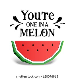"Paper art style colorful watermelon vector illustration and ""You're one in a melon"" inspirational lettering."