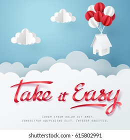 Paper art of Take it easy calligraphy hand lettering and house hanging with balloon, business and asset management concept and paper art idea, vector art and illustration.