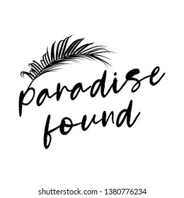 Paradise found - funny inspirational poster with palm leaf. Happy slogan with hand drawn lettering. Good for print for poster, card, t shirt.
