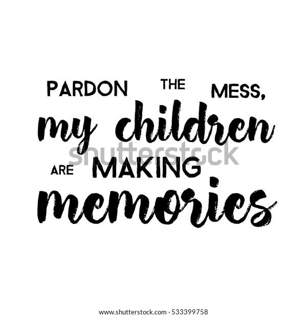 Pardon Mess My Children Making Memories Stock Vector Royalty Free 533399758