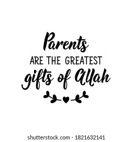 Parents are the greatest gifts of Allah. Muslim lettering. Can be used for prints bags, t-shirts, posters, cards. Religion Islamic quote