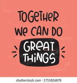Partnership, workforce and synergy quote vector design. Together we can do great things handwritten motivational teamwork text on a coral red background.