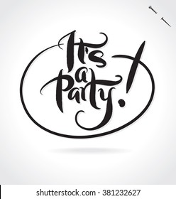 IT'S A PARTY original custom hand lettering -- handmade calligraphy, vector (eps8); great for overlay for photo cards, or heading/ caption/ title for party invitations,  labels, menus, etc;