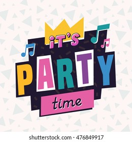 It's party time. The 90's style label. Vector illustration.