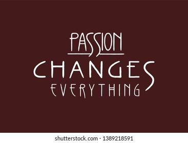 Passion changes everything. Lettering line art poster in Art Nouveau Style.