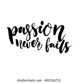 Passion never fails. Inspirational quote, brush lettering. Black vector text isolated on white background. Saying for t-shirts and motivational posters. Inspiration quote.