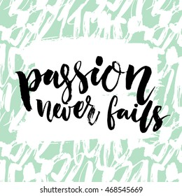 Passion never fails. Inspirational quote, brush calligraphy. Black vector text on artistic pastel green background with strokes. Motivational saying.
