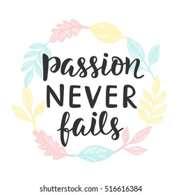 Passion Never Fails poster. Hand written brush lettering. Inspirational quote calligraphy in elegant wreath. Vector illustration, typography design in trendy vintage retro style