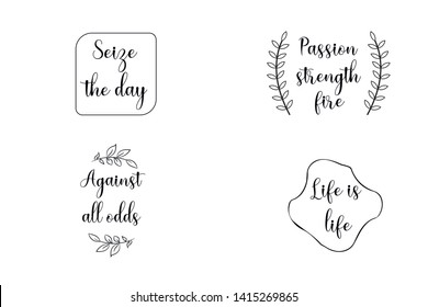 Passion, strength, fire, Life is life, Against all odds, Seize the day. Set of Calligraphy sayings for print. Vector Quotes about