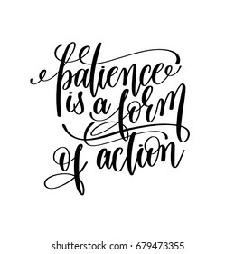 patience is a form of action black and white hand lettering inscription motivation and inspiration quote, calligraphy vector illustration