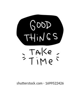 Patience and support quote vector design about tolerating delay during learning or work with Good things take time simplified lettering phrase for a student card or wall art.