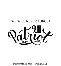 Patriot Day calligraphy hand lettering isolated on white. September 11, 2001 we will never forget vector illustration. Easy to edit template for poster, banner, flyer, postcard, t-shirt, etc.