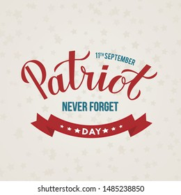 Patriot Day calligraphy hand lettering. September 11th, 2001 never forget vector illustration. Easy to edit template for banner, poster, flyer, postcard, t-shirt, sign, etc.