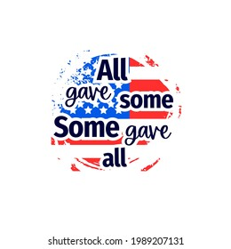 Patriotic quote All gave some. Some gave all. American flag. Red blue white color. Texture spots. 4th of july. Vector illustration. Typographic  poster. T shirt print, graphic element.
