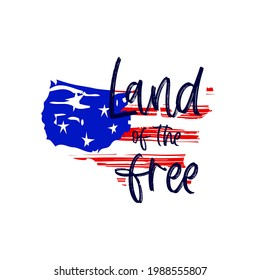 Patriotic quote Land of the free on shape of America. American flag. Red blue white color. Texture spots. 4th of july. Vector illustration. Typographic scripts poster. T shirt print, graphic element.