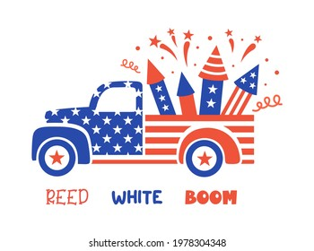 Patriotic truck in the colors of the national flag. Pickup car with firework and quote: red, white, boom. 4th of july funny card. Independence day card. National holiday symbol.