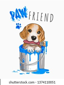 paw friend slogan with cute dog in paint bucket illustration