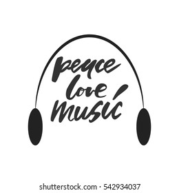 Peace, love, music.Modern calligraphic style. Hand lettering and custom typography for your designs: t-shirts, bags, for posters, invitations, cards, etc.