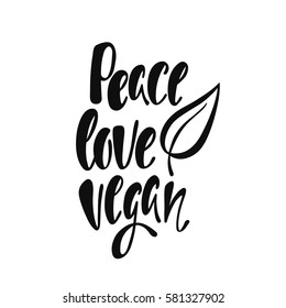 Peace, love, vegan. Inspirational quote about vegetarian. Modern calligraphy phrase with hand drawn leaf. Handwritten lettering for print and poster.