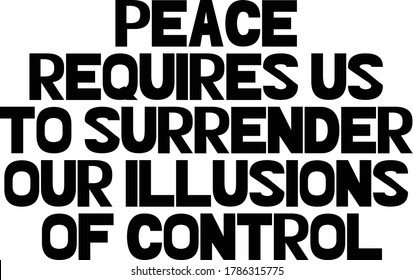 Peace requires us to surrender our illusions of control