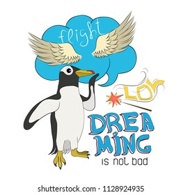 Penguin dreaming of wings and flight (lettering - dreaming is not bad). Picture for t-shirt, postcard, clothing, poster, sticker...