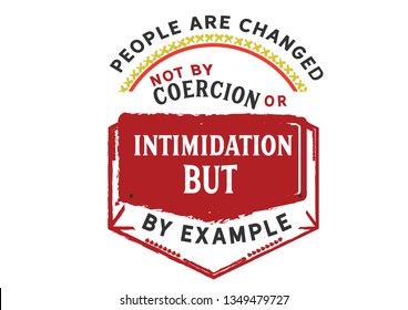 people are changed not by coercion or intimidation but by example