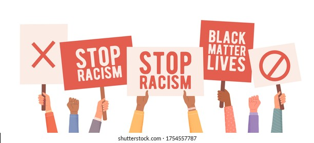 People protest against racism. Hands holding posters. People with posters protest. Anti Racism protest demonstration. People hold anti racism banner. Vector illustration
