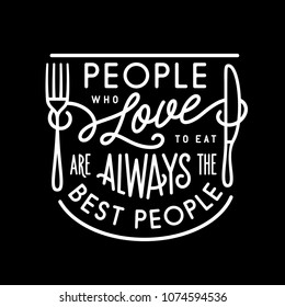 People who love to eat kitchen typography poster. Food related modern lettering quote. Cooking wall art print. Vector vintage illustration.