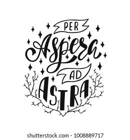 Per Aspera Ad Astra - latin phrase means Through Hardships To The Stars. Hand drawn inspirational vector quote for prints, posters, t-shirts. Illustration isolated on white background.