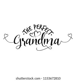 The perfect Grandma. - funny vector quotes. Good for Mother's day gift or scrap booking, posters, textiles, gifts.