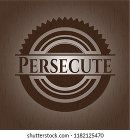 Persecute badge with wooden background