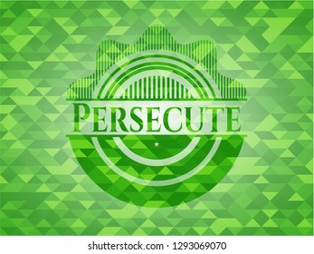 Persecute realistic green emblem. Mosaic background