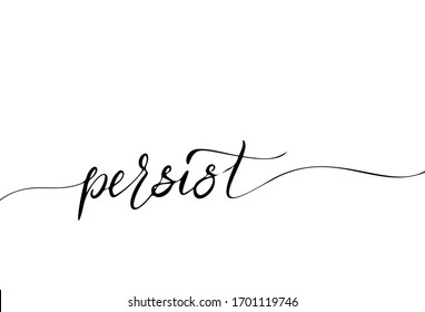 Persist hand drawn endless Calligraphy Sign for Print and Banner.