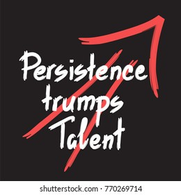 Persistence trumps talent quote lettering. Calligraphy inspiration graphic design typography element for print. Print for poster, t-shirt, bags, postcard, flyer, sticker, sweatshirt. Cimple vector