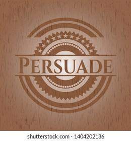 Persuade retro style wooden emblem. Vector Illustration.