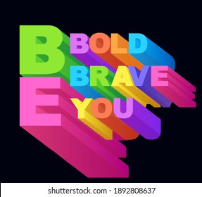 Phrase Be bold, be brave, be you. Typography slogan. Motivational phrase. Poster.